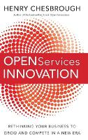 Open Services Innovation: Rethinking Your Business to Grow and Compete in a New Era (Hardback)