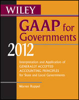 Wiley GAAP for Governments 2012: Interpretation and Application of Generally Accepted Accounting Principles for State and Local Governments (Paperback)