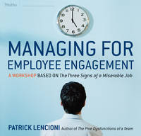 Managing for Employee Engagement: A Workshop Based on The Three Signs of a Miserable Job Deluxe Facilitator's Guide Set