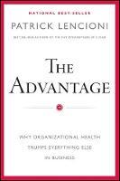 The Advantage: Why Organizational Health Trumps Everything Else In Business - J-B Lencioni Series (Hardback)