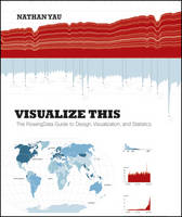 Visualize This: The FlowingData Guide to Design, Visualization, and Statistics (Paperback)