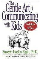The Gentle Art of Communicating with Kids (Paperback)