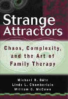 Strange Attractors: Chaos, Complexity, and the Art of Family Therapy - Wiley Series in Couples and Family Dynamics and Treatment (Hardback)
