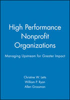 High Performance Nonprofit Organizations: Managing Upstream for Greater Impact - Wiley Nonprofit Law, Finance and Management Series (Hardback)