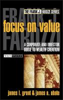 Focus on Value: A Corporate and Investor Guide to Wealth Creation - Frank J. Fabozzi Series (Hardback)