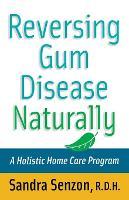 Reversing Gum Disease Naturally: A Holistic Home Care Program (Paperback)