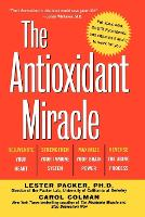 The Antioxidant Miracle: Your Complete Plan for Total Health and Healing (Paperback)