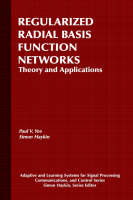 Regularized Radial Basis Function Networks: Theory and Applications - Adaptive and Cognitive Dynamic Systems: Signal Processing, Learning, Communications and Control (Hardback)