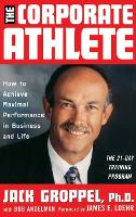 The Corporate Athlete: How to Achieve Maximal Performance in Business and Life (Hardback)