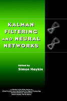 Kalman Filtering and Neural Networks - Adaptive and Cognitive Dynamic Systems: Signal Processing, Learning, Communications and Control (Hardback)