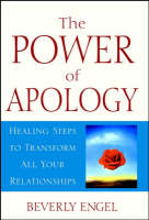 The Power of Apology: Healing Steps to Transform All Your Relationships (Hardback)