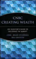 CNBC Creating Wealth: An Investor's Guide to Decoding the Market (Hardback)