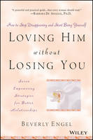 Loving Him without Losing You: How to Stop Disappearing and Start Being Yourself (Paperback)