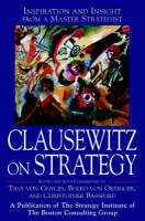 Clausewitz on Strategy: Inspiration and Insight from a Master Strategist (Hardback)