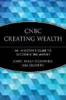 CNBC Creating Wealth: An Investor's Guide to Decoding the Market (Paperback)