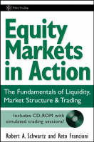Equity Markets in Action: The Fundamentals of Liquidity, Market Structure & Trading + CD - Wiley Trading (Hardback)