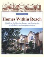 The Homes within Reach: A Guide to the Planning, Design and Construction of Affordable Homes and Communities (Hardback)