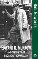 Edward R. Murrow and the Birth of Broadcast Journalism - Turning Points in History (Hardback)