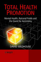 Total Health Promotion: Mental Health, Rational Fields and the Quest for Autonomy (Paperback)