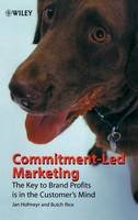 Commitment-Led Marketing: The Key to Brand Profits is in the Customer's Mind (Hardback)