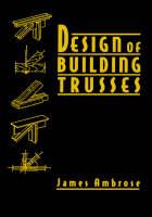 Design of Building Trusses - Parker/Ambrose Series of Simplified Design Guides (Hardback)
