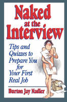 Naked at the Interview: Tips and Quizzes to Prepare You for Your First Real Job (Paperback)