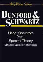 Linear Operators, Part 2: Spectral Theory, Self Adjoint Operators in Hilbert Space - Wiley Classics Library (Paperback)