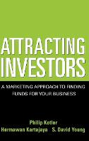 Attracting Investors: A Marketing Approach to Finding Funds for Your Business (Hardback)