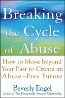 Breaking the Cycle of Abuse: How to Move Beyond Your Past to Create an Abuse-Free Future (Hardback)
