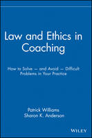 Law and Ethics in Coaching: How to Solve -- and Avoid -- Difficult Problems in Your Practice (Hardback)