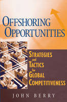 Offshoring Opportunities: Strategies and Tactics for Global Competitiveness (Hardback)