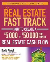 The Real Estate Fast Track: How to Create a $5,000 to $50,000 Per Month Real Estate Cash Flow - Creating Cash Flow Series (Paperback)