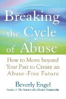 Breaking the Cycle of Abuse: How to Move Beyond Your Past to Create an Abuse-Free Future (Paperback)