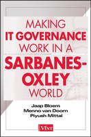 Making IT Governance Work in a Sarbanes-Oxley World (Hardback)
