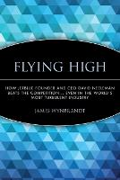 Flying High: How JetBlue Founder and CEO David Neeleman Beats the Competition... Even in the World's Most Turbulent Industry (Paperback)