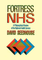 Fortress NHS: A Philosophical Review of the National Health Service (Paperback)