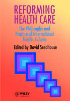 Reforming Health Care: The Philosophy and Practice of International Health Reform (Paperback)