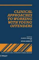 Clinical Approaches to Working with Young Offenders - Wiley Series in Clinical Approaches to Criminal Behavior (Hardback)