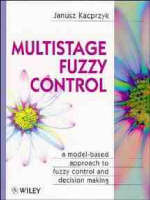Multistage Fuzzy Control: A Model-Based Approach to Fuzzy Control and Decision Making - Handbook of Theoretical Physics (Hardback)