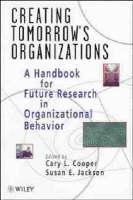 Creating Tomorrow's Organizations: Handbook for Future Research in Organizational Behaviour (Hardback)