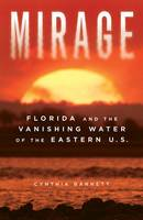 Mirage: Florida and the Vanishing Water of the Eastern U.S. (Paperback)
