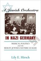 A Jewish Orchestra in Nazi Germany: Musical Politics and the Berlin Jewish Culture League (Paperback)
