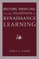 History, Medicine, and the Traditions of Renaissance Learning - Cultures Of Knowledge In The Early Modern World (Paperback)