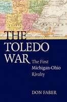 The Toledo War: The First Michigan-Ohio Rivalry (Paperback)