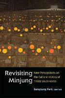 Revisiting Minjung: New Perspectives on the Cultural History of 1980s South Korea - Perspectives On Contemporary Korea (Paperback)