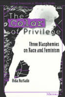 Color of Privilege: Three Blasphemies on Race and Feminism - Critical Perspectives on Women & Gender (Paperback)