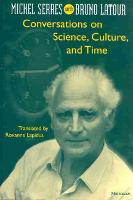 Conversations on Science, Culture, and Time: Michel Serres Interviewed by Bruno Latour (Paperback)