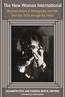 The New Woman International: Representations in Photography and Film from the 1870s through the 1960s (Hardback)