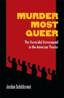 Murder Most Queer: The Homicidal Homosexual in the American Theater - Triangulations: Lesbian/Gay/Queer Theater/Drama/Performance (Hardback)