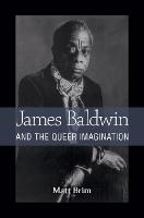 James Baldwin and the Queer Imagination (Hardback)